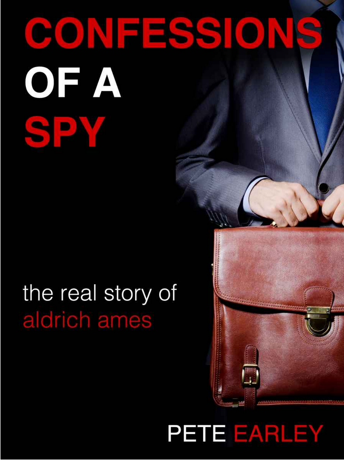 Confessions of a Spy: The Real Story of Aldrich Ames by Pete Earley eBook Cover